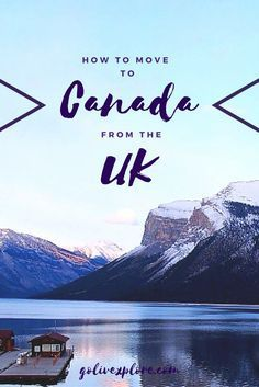 A Guide To Moving To Canada From The UK Go Live Explore