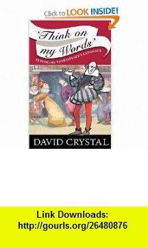 Think On My Words Exploring Shakespeares Language (9780521700351) David Crystal , ISBN-10: 0521700353  , ISBN-13: 978-0521700351 ,  , tutorials , pdf , ebook , torrent , downloads , rapidshare , filesonic , hotfile , megaupload , fileserve