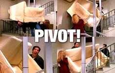 """PIVOT, PIVOT, PIVOT."" ""SHUT UP, SHUT UP, SHUT UP."" 