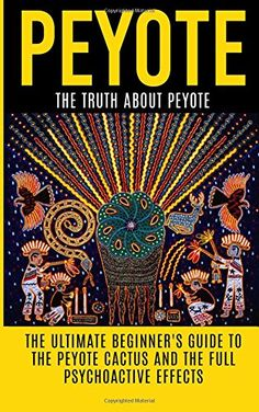 Peyote: The Truth About Peyote: The Ultimate Beginner's G...