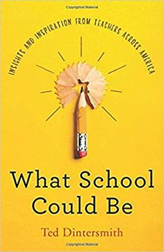 What School Could Be: Insights and Inspiration from Teachers across America by Ted Dintersmith - Princeton University Press School Staff, School Fun, Mindfulness In Schools, Book Whisperer, Technological Change, Education System, Reading Strategies, Critical Thinking, Nonfiction Books