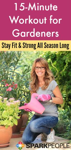 The 15-Minute Gardener's Workout. Gardening and exercise--my two favorite things! |via @SparkPeople #exercise #gardening #healthy #noexcuses