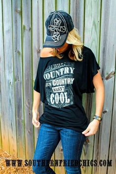 I need this shirt! I was country when country wasn't cool!
