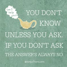 You don't know unless you ask. If you don't ask the answer's always no. @notsalmon (more inspiring posters & essays: www.notsalmon.com )