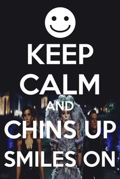"Keep Calm and ""Chins up, smiles on!"""