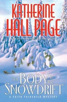 The Body in the Snowdrift, by Katherine Hall Page. (W. Morrow, 2005). Traveling to Vermont to attend her father-in-law's birthday, Faith Fairchild discovers the dead body of a local lawyer and wonders if his death was accidental or intentional, in a case complicated by the disappearance of a ski resort's chef.