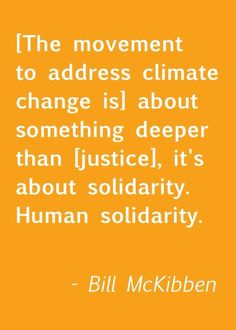This Bill McKibben quotation is from a sermon http://youtu.be/geIni_BwjGw he gave at The Riverside Church in New York.
