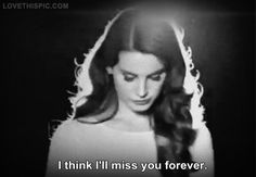 I think ill miss you forever love love quotes quotes quote girl boy i miss you him girl quotes missing him picture quotes love picture quotes love images