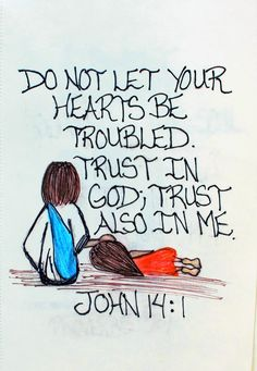 """""""Do not let your hearts be troubled. Trust in God; trust also in me."""" John 14:1 (Scripture doodle of encouragement)"""