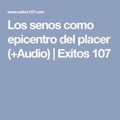 Los senos como epicentro del placer (+Audio) | Exitos 107