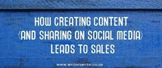 How Creating Content (And Sharing On Social Media) Leads To Sales - Writers Write