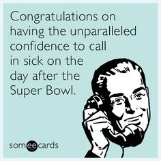 I posted several Super Bowl ecards in the past so I'm doing it again this year. I don't know about you, but I only watch for the commercials and half time show. So these cards help express how I really feel and I think they might help some of you as well.