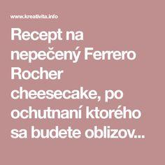 Recept na nepečený Ferrero Rocher cheesecake, po ochutnaní ktorého sa budete oblizovať až za ušami! Ferrero Rocher Cheesecake