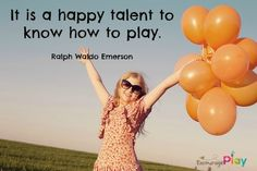 Quotes about play — Encourage Play - Emerson quote about play by Encourage Play - Play Quotes, Quotes For Kids, Quotes To Live By, Me Quotes, Quotes About Play, Playroom Quotes, Emerson Quotes, Teaching Quotes, Boxing Quotes