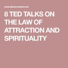 8 TED TALKS ON THE LAW OF ATTRACTION AND SPIRITUALITY