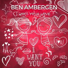 Ben Ambergen  I Want Your Love
