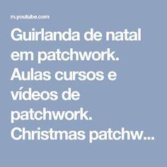 Guirlanda de natal em patchwork. Aulas cursos e vídeos de patchwork. Christmas patchwork - YouTube