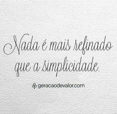Simplicidade é o último grau da sofisticação.