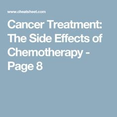 Cancer Treatment: The Side Effects of Chemotherapy - Page 8
