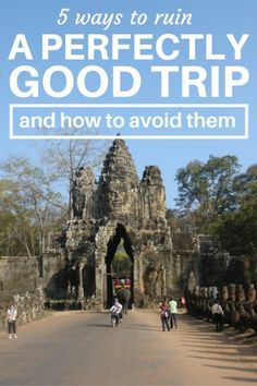 5 Ways To Ruin A Perfectly Good Trip (and How to Avoid Them)