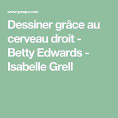 Dessiner grâce au cerveau droit - Betty Edwards - Isabelle Grell