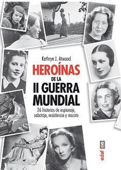 Heroínas de la Segunda Guerra Mundial | Kathryn J. Atwood http://palabrasquehablandehistoria.blogspot.com.es/2014/12/heroinas-de-la-segunda-guerra-mundial.html