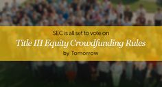 "SEC today is on live with the public voting process for altering the key rules of #Equitycrowdfunding, especially on JOBS ACT, and share holdings of ""accredited investors"".   Check out the things that are most likely to happen, https://blogs.agriya.com/2015/10/29/sec-heads-voting-title-iii-equity-crowdfunding-rules-tommorrow/"
