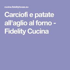 Carciofi e patate all'aglio al forno - Fidelity Cucina