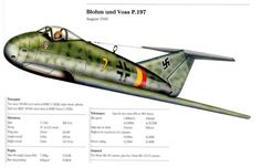 The Blohm & Voss P197 was an multi role Jetfighter project powered  by two Jumo004B mounted side by side in the rear fuselage the project was beyond the design stage when the war ended  Speed: 660mph Range: 985mi Altitude:41000ft armament consisted of 2x30mm MK,s and 2x15mm MG,s and 4 missiles of unknown origin