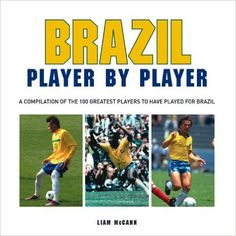 Football Brazil Player By Player THE BRAZILIAN FOOTBALL TEAM is believed to have played its first official match in 1914 against English club side Exeter City which they won 2-0. Their first full international was against Argentina t http://www.MightGet.com/january-2017-12/football-brazil-player-by-player.asp