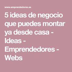 5 ideas de negocio que puedes montar ya desde casa - Ideas - Emprendedores - Webs