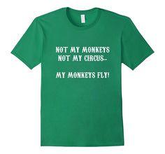 Not My Monkeys Not My Circus...My Monkeys Fly T-Shirt