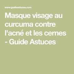 Masque visage au curcuma contre l'acné et les cernes - Guide Astuces Guide, Math Equations, Protective Mask, Dark Around Eyes, Stuff Stuff, Beauty Hacks