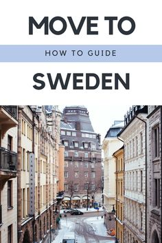 Interested in moving to Sweden? Here is all you need to know!