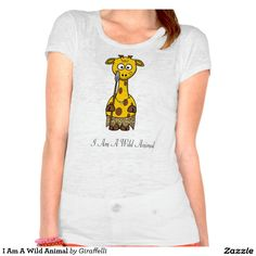I Am A Wild Animal T-shirts