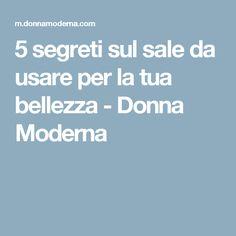 5 segreti sul sale da usare per la tua bellezza - Donna Moderna