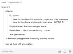 "Translating languages for the first time. ""Non c'est une pomme"" means ""no it's an apple"""
