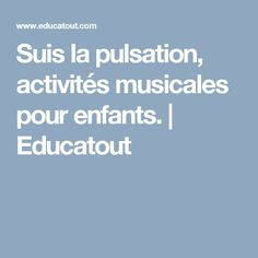 Suis la pulsation, activités musicales pour enfants.   Educatout Chant, Instruments, Music Activities, Thinking About You, Music, Children, Lenses, Ferret, Musical Instruments