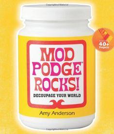 Mod Podge Rocks!: Decoupage Your World by Amy Anderson,http://www.amazon.com/dp/1454702419/ref=cm_sw_r_pi_dp_LHajsb0SBSP8V1PE