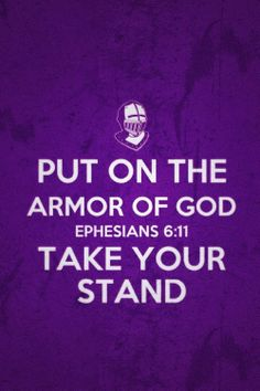 Ephesians 6:11 (NASB) - Put on the full armor of God, so that you will be able to stand firm against the schemes of the devil.