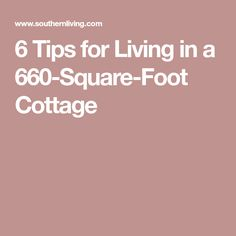 6 Tips for Living in a 660-Square-Foot Cottage