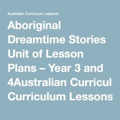 Aboriginal Dreamtime Stories Unit of Lesson Plans - Year 3 and 4 - Australian Curriculum Lessons Aboriginal Education, Aboriginal History, Aboriginal Culture, Aboriginal Dreamtime, First Fleet, Australian Curriculum, 21st Century, Lesson Plans, School Ideas