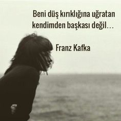 Beni düş kırıklığına uğratan kendimden başkası değil...   - Franz Kafka