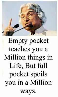 "Kalam quotes - Empty pocket teaches you a millions things in life, but full pocket spoils you in a millions ways "" life millions teach motivationalquote Apj Quotes, Life Quotes Pictures, Hindi Quotes, Wisdom Quotes, True Quotes, Motivational Quotes, Qoutes, Quotable Quotes, Inspirational Quotes About Success"