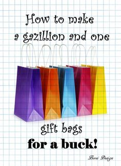 How To Make A Gazillion and One Gift Bags For a Buck!