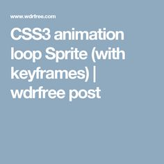 CSS3 animation loop Sprite  (with keyframes) | wdrfree post