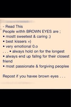 I have brown eyes, and im inconsiderate,  phycotic, suicidal.....this is such a lie....
