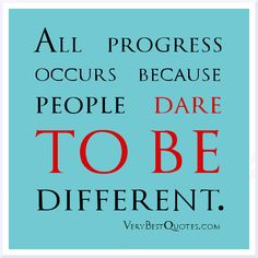 All progress occurs because people dare to be DIFFERENT  Business entrepreneuship quotes