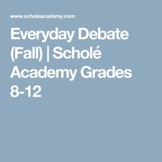 Everyday Debate (Fall) | Scholé Academy Grades 8-12