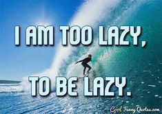 I am too lazy to be lazy. Lazy Quotes Funny, Lazy Humor, Life Hacks Computer, Get Excited, Have A Laugh, Quote Of The Day, Qoutes, Hilarious, Author
